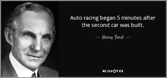 henry ford quotes about cars. Brilliant About Auto Racing Began 5 Minutes After The Second Car Was Built  Henry Ford With Quotes About Cars AZ
