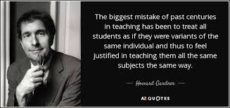 Howard Gardner quote: The biggest mistake of past centuries in ...