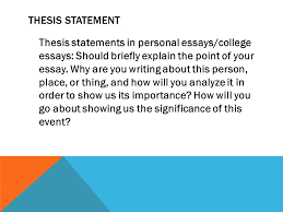 the personal essay and college essay writing the purpose of the  thesis statement thesis statements in personal essays college essays should briefly explain the point