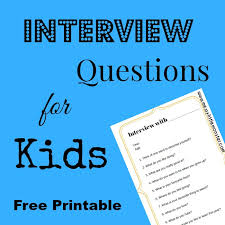 Interview Question What Do You Do For Fun New Year Printable Interview Questions For Kids Messy