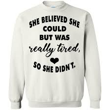 She Is Tired She Believed She Could But Was Really Tired So She