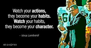 Vince Lombardi Quote Watch Your Actions They Become Your Habits Awesome Lombardi Quotes