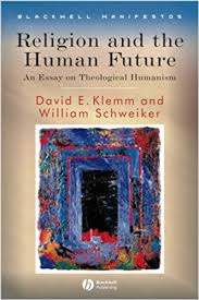 religion and the human future an essay on theological humanism  religion and the human future an essay on theological humanism wiley blackwell manifestos david e klemm william schweiker 9781405155267 com