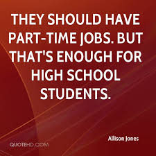 high school student part time jobs allison jones quotes quotehd