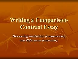 writing a comparison contrast essay discussing similarities 1 writing a comparison contrast essay discussing similarities comparisons and differences contrasts