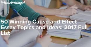 winning cause and effect essay topics and ideas