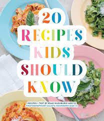 Get the recipe for macaroni and cheese. Amazon Com 20 Recipes Kids Should Know 9783791385075 Washburn Esme Washburn Calista Books