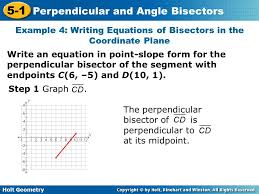 21 example 4 writing equations of bisectors in the coordinate plane write an equation in point slope form for the perpendicular