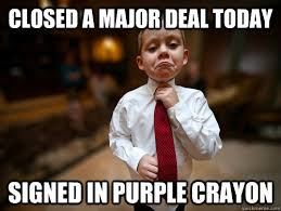 closed a major deal today signed in purple crayon - Not bad ... via Relatably.com