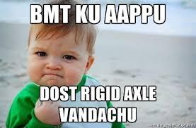 BMT KU AAPPU DOST RIGID AXLE VANDACHU - fist pump baby | Meme ... via Relatably.com