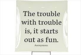 Quotes About Fun Cool Funny Quotes The Trouble With Trouble Is It Starts Out As Fun