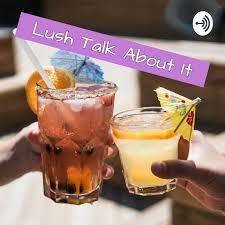 Lush Talk About It