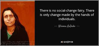 Social Change Quotes Stunning Winona LaDuke Quote There Is No Socialchange Fairy There Is Only