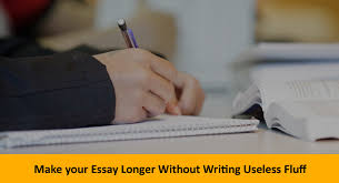 your essay longer out writing useless fluff make your essay longer out writing useless fluff