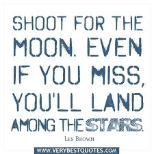 Quotes For Dreaming Big Best Of Even If The Moon Is Technically Closer Than The Stars Description