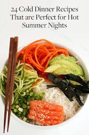 Light And Refreshing Dinner Ideas 30 Cold Dinner Recipes Made For Hot Nights Healthy Recipes