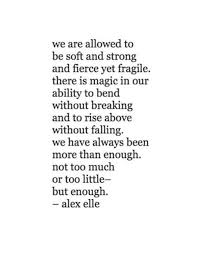 We Are Allowed To Be Soft And Strong And Fierce And Fragile There Amazing Soft Quotes
