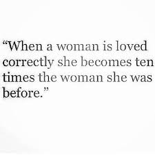 How To Love A Woman Quotes Cool Love Quotes For Him When A Woman Is Loved Correctly She Becomes