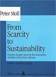 Amazon.com: From Scarcity to Sustainability: Futures Studies and the  Environment: the Role of the Club of Rome (9783631445280): Moll, Peter H.:  Books