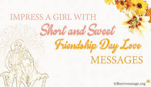 Impress A Girl With Short And Sweet Friendship Day Love Messages Adorable A Hort Love Message