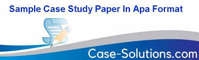 sample case study paper in apa format case solution analysis  sample case study paper in apa format case solution