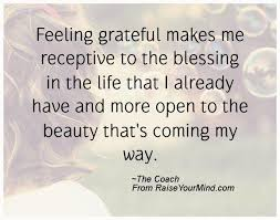 Quotes About Being Grateful Best Feeling Grateful Makes Me Receptive To The Blessing In The Life That