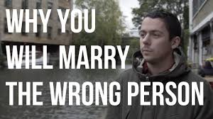 Why You Will Marry the Wrong Person - YouTube
