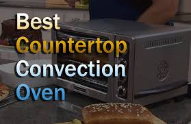 the 7 best countertop convection ovens to help you achieve perfect cook results everytime