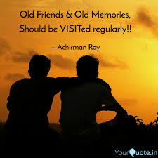 Old Friends Old Memorie Quotes Writings By Achirman Roy