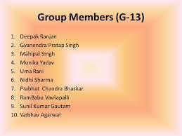 2 group members g 13 1 deepak ranjan 2 gyanendra pratap singh 3 mahipal singh 4 monika yadav 5 uma rani 6 nidhi sharma 7 prabhat chandra bhaskar 8