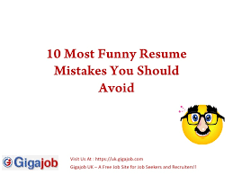 10 most funny resume mistakes. Visit Us At : https://uk.gigajob.