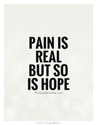 Pain Is Beauty Quote Best of Pain Is Real But So Is Hope Picture Quotes