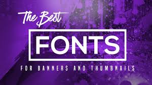 Best Font For Banner Design The Best Fonts To Use In Banners Thumbnails And Gfx 2017