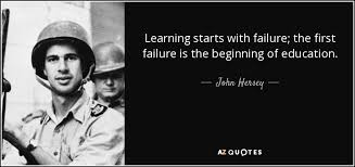 john hersey quote learning starts failure the first failure  learning starts failure the first failure is the beginning of education john