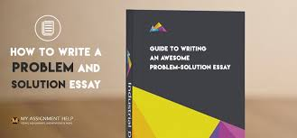 to write a problem and solution essay the structure of a problem and solution essay