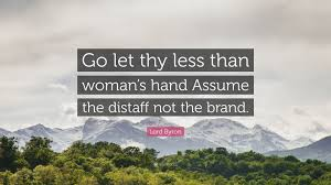 """Lord Byron Quote: """"Go let thy less than woman's hand Assume the distaff not  the brand."""" (7 wallpapers) - Quotefancy"""