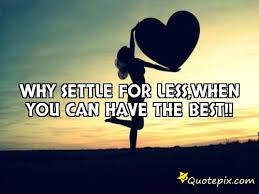 Why Settle For Less Why Settle For Lesswhen You Can Have The Best QuotePix 19
