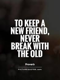 New Quotes About Friendship Mesmerizing To Keep A New Friend Never Break With The Old Picture Quotes