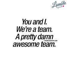 You And I Were A Team A Pretty Damn Awesome Team