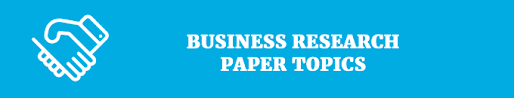 hottest research paper topics matching your interests business research paper topics