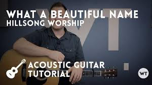 What A Beautiful Name Hillsong Tutorial Acoustic Guitar