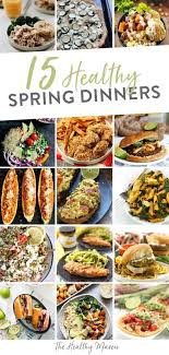 Light Spring Dinners 15 Healthy Spring Dinner Recipes The Healthy Maven