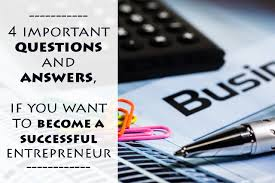 important questions and answers if you want to become a 4 important questions and answers if you want to become a successful entrepreneur live your dreams