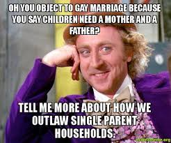 oh you object to gay marriage because you say children need a ... via Relatably.com