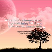 Dream World Quotes Best Of Famous Fantasy Quotes About This World Is A Dream Everybody