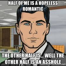 Half of me is a hopeless romantic the other half is... well the ... via Relatably.com