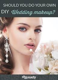 read on the pros and cons of doing your own wedding makeup by diy projects at