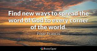 Pope Francis Quotes Custom Find New Ways To Spread The Word Of God To Every Corner Of The World