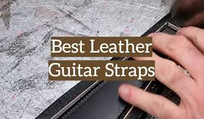 10 best leather guitar straps
