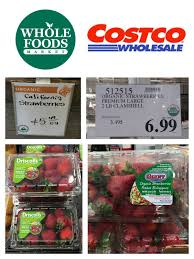 the costco connoisseur  whole foods sells 1 lb containers of organic strawberries for 5 49